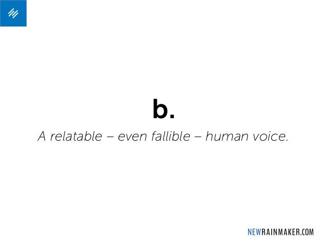 b. A relatable – even fallible – human voice.