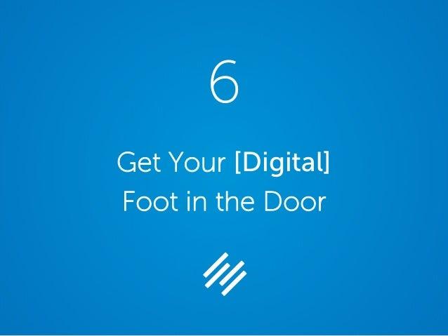 Get Your [Digital] Foot in the Door 6