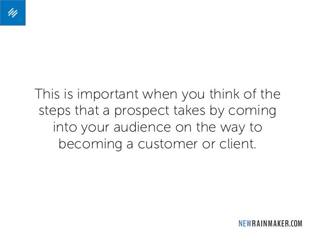 This is important when you think of the steps that a prospect takes by coming into your audience on the way to becoming a ...