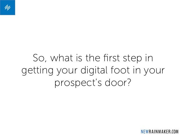 So, what is the first step in getting your digital foot in your prospect's door?