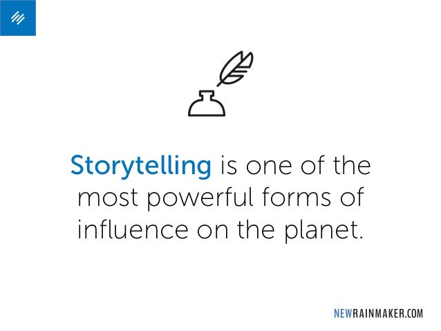 Storytelling is one of the most powerful forms of influence on the planet.