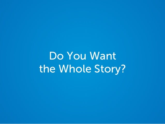 Do You Want the Whole Story?