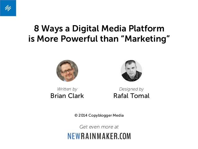 """8 Ways a Digital Media Platform is More Powerful than """"Marketing"""" © 2014 Copyblogger Media Get even more at Designed by Ra..."""