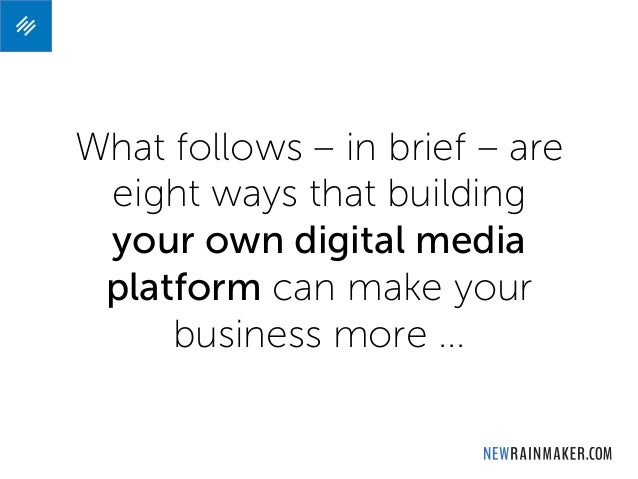 What follows – in brief – are eight ways that building your own digital media platform can make your business more ...
