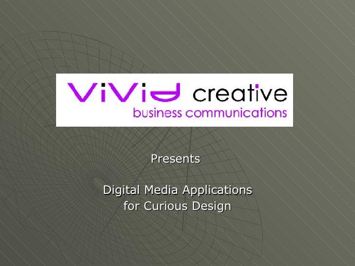 Presents  Digital Media Applications for Curious Design