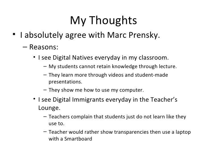 My Thoughts <ul><li>I absolutely agree with Marc Prensky. </li></ul><ul><ul><li>Reasons: </li></ul></ul><ul><ul><ul><li>I ...