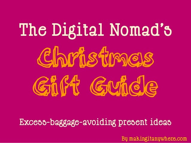 The Digital Nomad's   Christmas   Gift GuideExcess-baggage-avoiding present ideas                        By makingitanywhe...