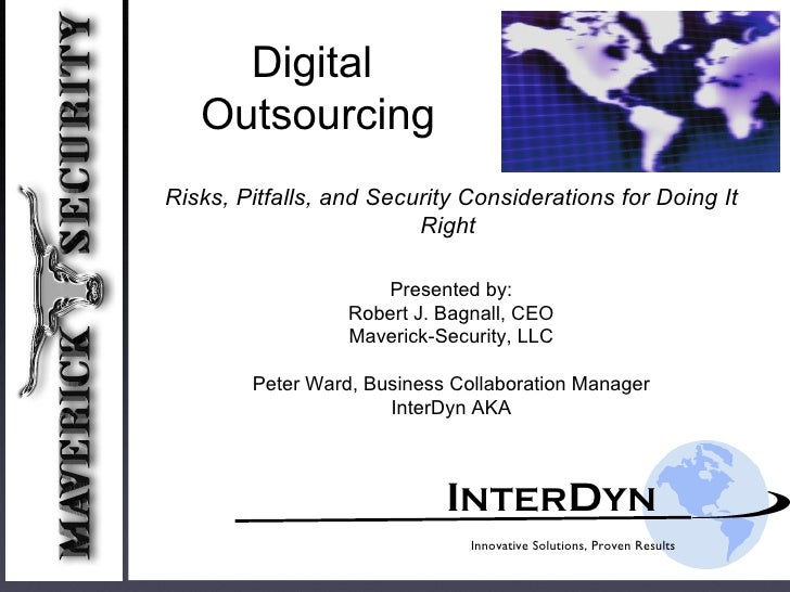 I NTER D YN Innovative Solutions, Proven Results Digital Outsourcing Presented by: Robert J. Bagnall, CEO Maverick-Securit...