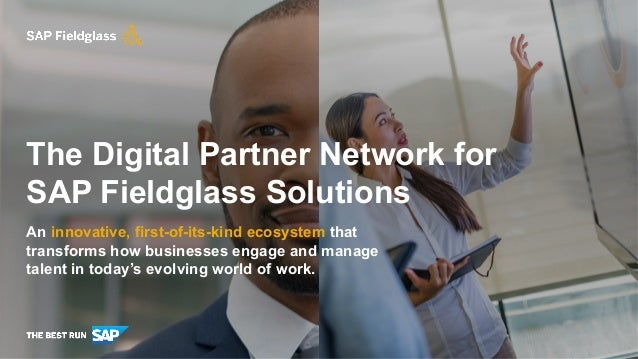 The Digital Partner Network for SAP Fieldglass Solutions An innovative, first-of-its-kind ecosystem that transforms how bu...