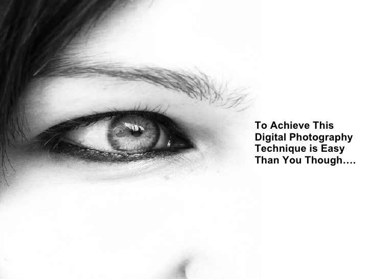 To Achieve This Digital Photography Technique is Easy Than You Though….