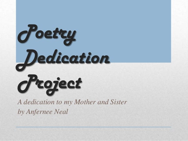 PoetryDedicationProjectA dedication to my Mother and Sisterby Anfernee Neal
