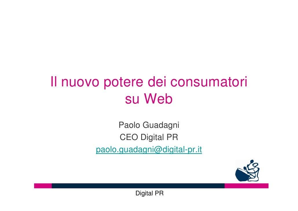Il nuovo potere dei consumatori             su Web              Paolo Guadagni              CEO Digital PR        paolo.gu...