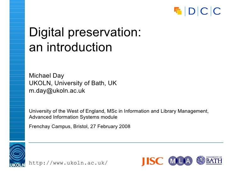 Digital preservation: an introduction Michael Day UKOLN, University of Bath, UK [email_address] University of the West of ...