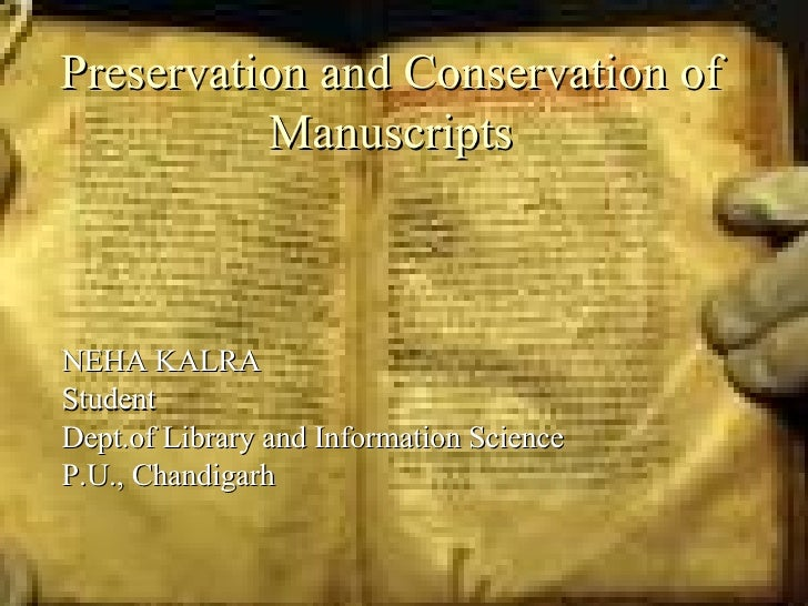 Preservation and Conservation of Manuscripts NEHA KALRA Student Dept.of Library and Information Science P.U., Chandigarh