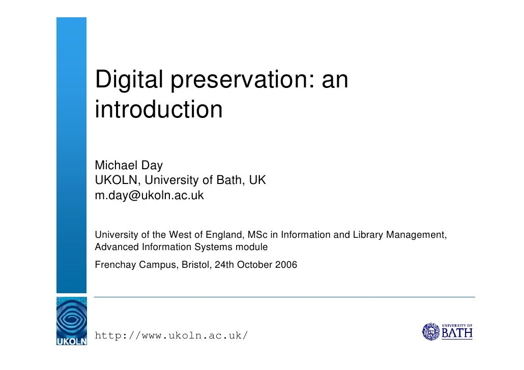 Digital preservation: an introduction  Michael Day UKOLN, University of Bath, UK m.day@ukoln.ac.uk   University of the Wes...