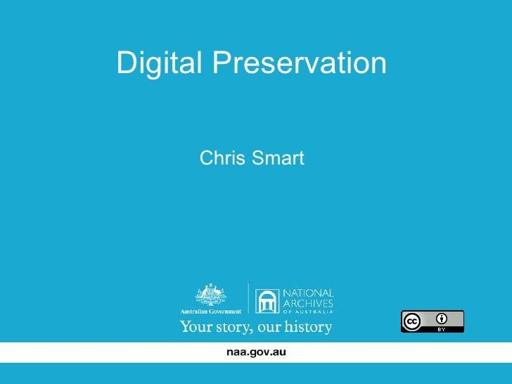 Digital Preservation Chris Smart
