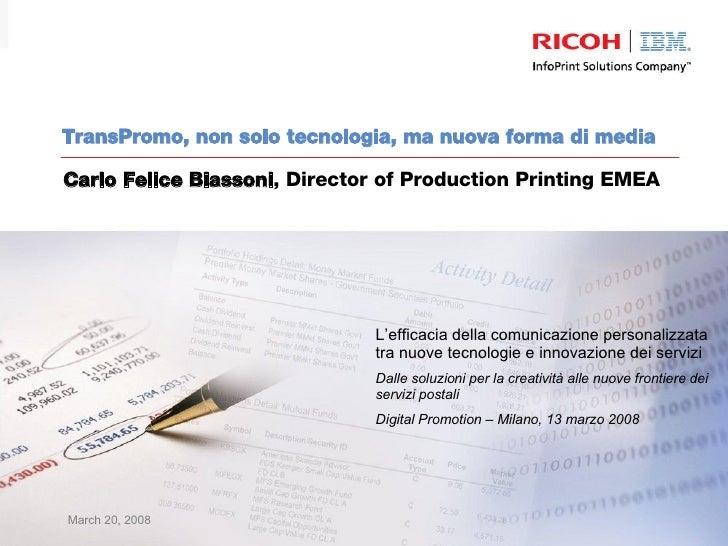 TransPromo, non solo tecnologia, ma nuova forma di media Carlo Felice Biassoni , Director of Production Printing EMEA L'ef...