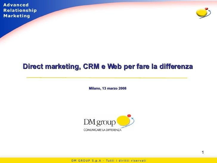 Direct marketing, CRM e Web per fare la differenza Milano, 13 marzo 2008
