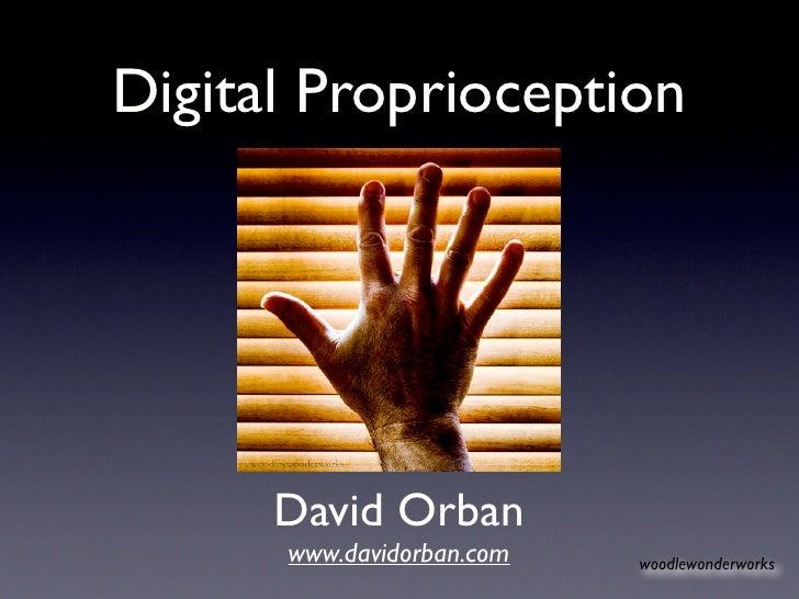 Digital Proprioception           David Orban       www.davidorban.com   woodlewonderworks