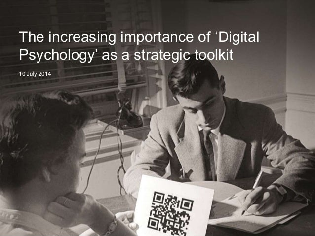 The increasing importance of 'Digital Psychology' as a strategic toolkit 10 July 2014