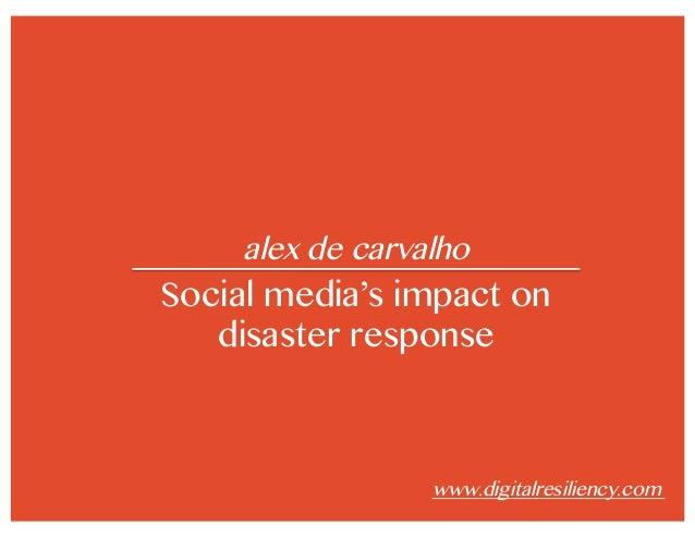 alex de carvalho Social media's impact on disaster response www.digitalresiliency.com