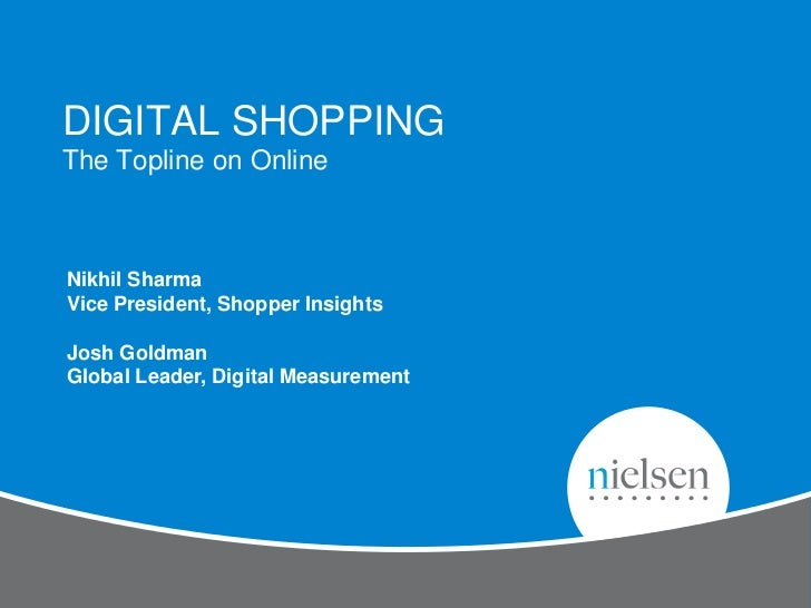 DIGITAL SHOPPINGThe Topline on OnlineNikhil SharmaVice President, Shopper InsightsJosh GoldmanGlobal Leader, Digital Measu...