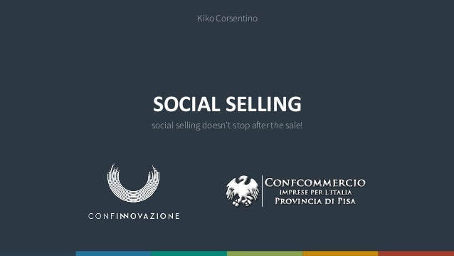Kiko Corsentino  SOCIAL  SELLING  social selling doesn't stop after the sale!
