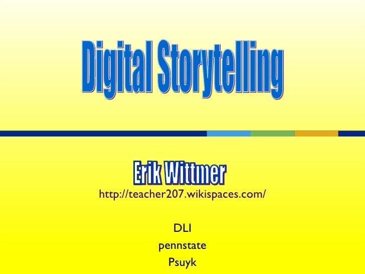 http://teacher207.wikispaces.com/ DLI pennstate Psuyk Digital Storytelling Erik Wittmer