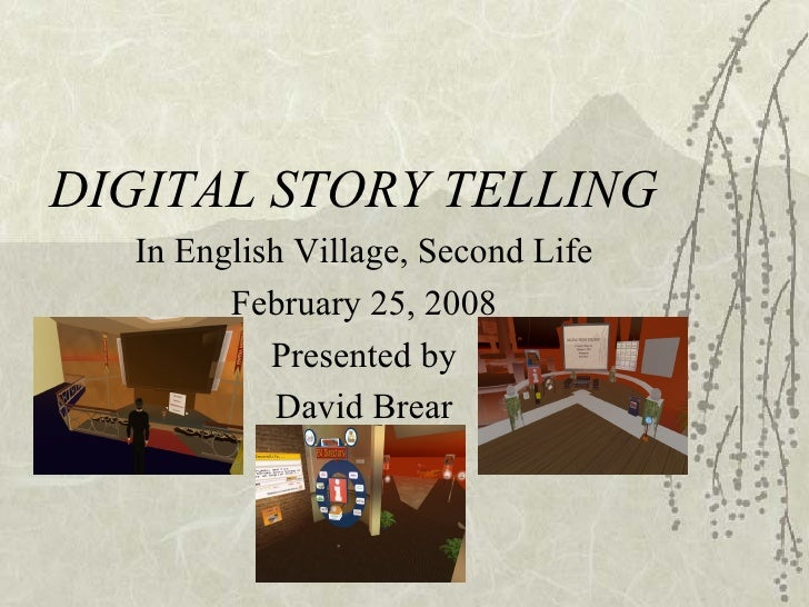 DIGITAL STORY TELLING In English Village, Second Life February 25, 2008 Presented by David Brear