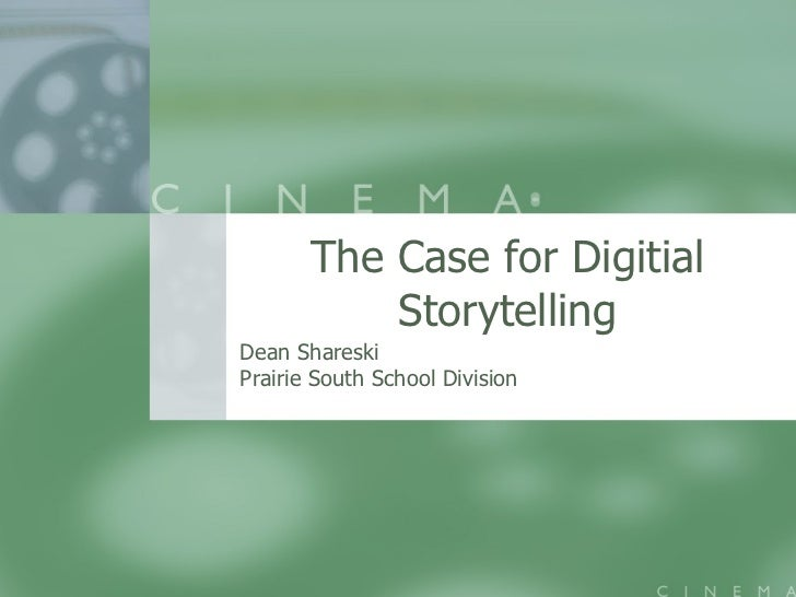 The Case for Digitial Storytelling Dean Shareski Prairie South School Division