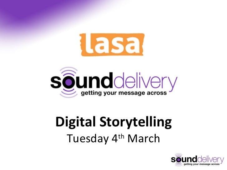 Digital Storytelling Tuesday 4 th  March