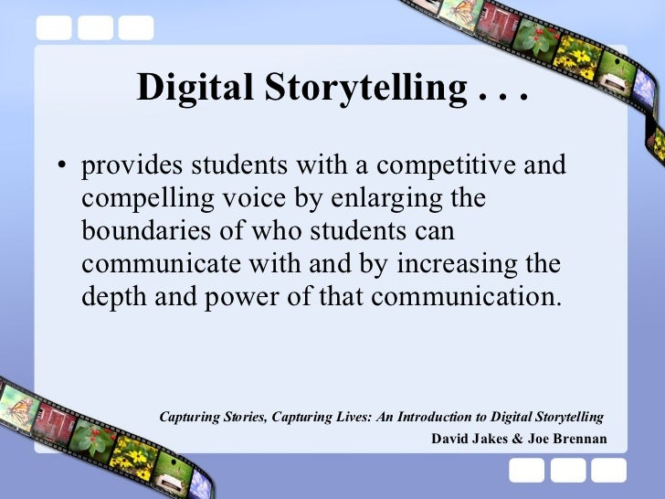 Digital Storytelling . . . <ul><li>provides students with a competitive and compelling voice by enlarging the boundaries o...