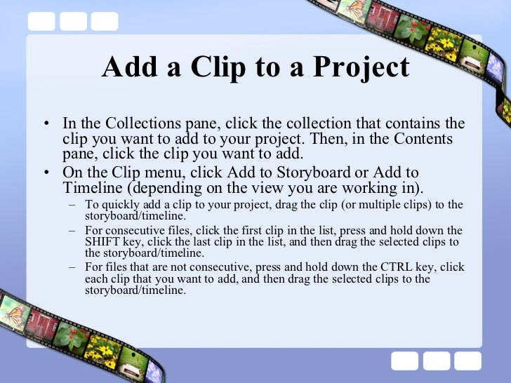 Add a Clip to a Project <ul><li>In the Collections pane, click the collection that contains the clip you want to add to yo...