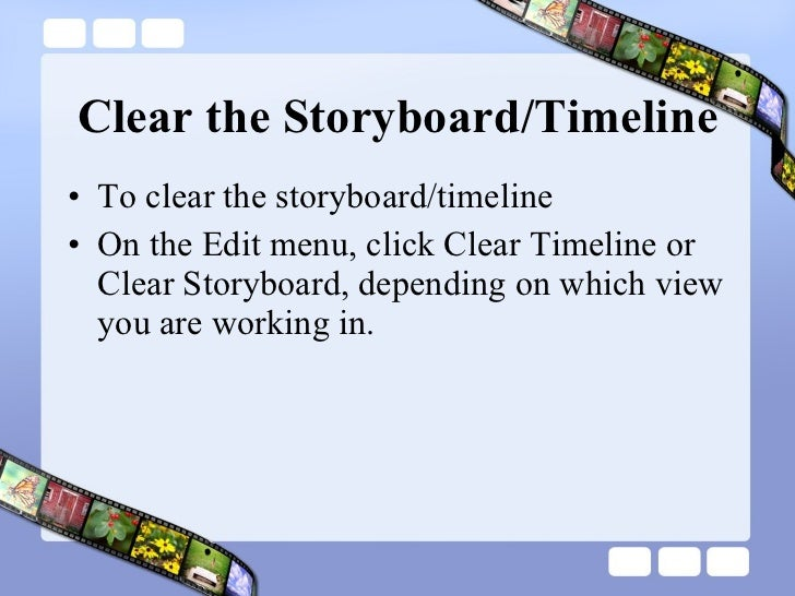 Clear the Storyboard/Timeline <ul><li>To clear the storyboard/timeline </li></ul><ul><li>On the Edit menu, click Clear Tim...