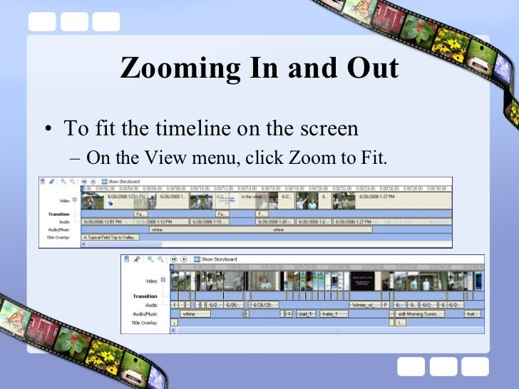 Zooming In and Out <ul><li>To fit the timeline on the screen </li></ul><ul><ul><li>On the View menu, click Zoom to Fit.  <...