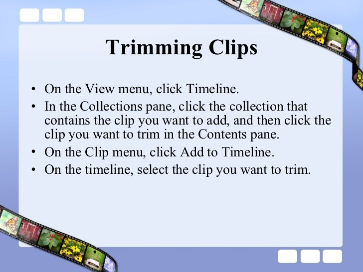 Trimming Clips <ul><li>On the View menu, click Timeline.  </li></ul><ul><li>In the Collections pane, click the collection ...