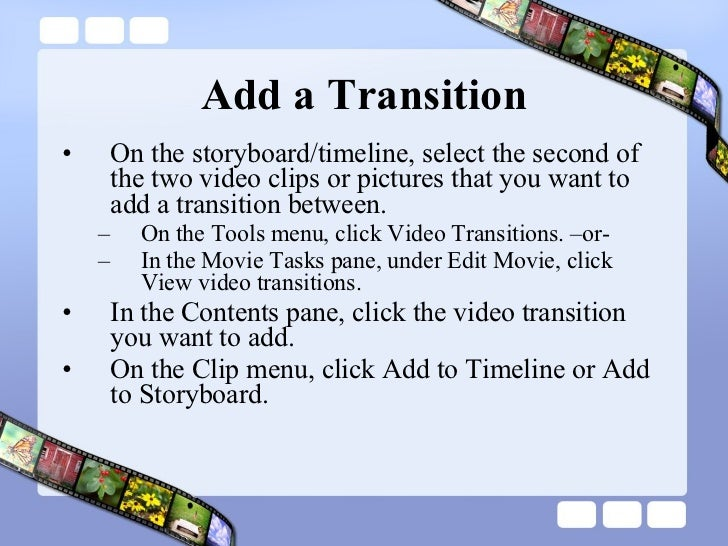 Add a Transition <ul><li>On the storyboard/timeline, select the second of the two video clips or pictures that you want to...