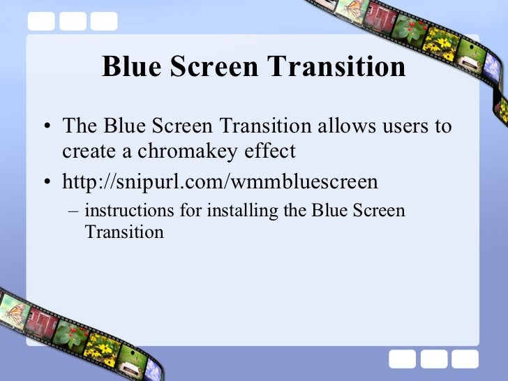 Blue Screen Transition <ul><li>The Blue Screen Transition allows users to create a chromakey effect </li></ul><ul><li>http...