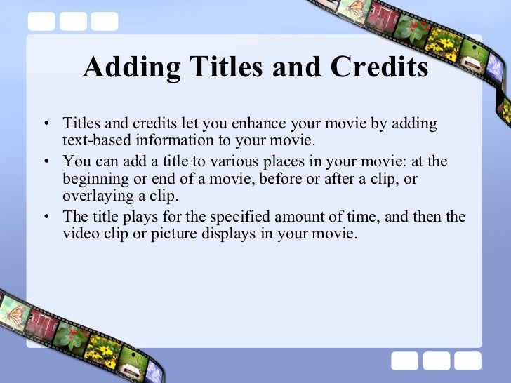 Adding Titles and Credits <ul><li>Titles and credits let you enhance your movie by adding text-based information to your m...
