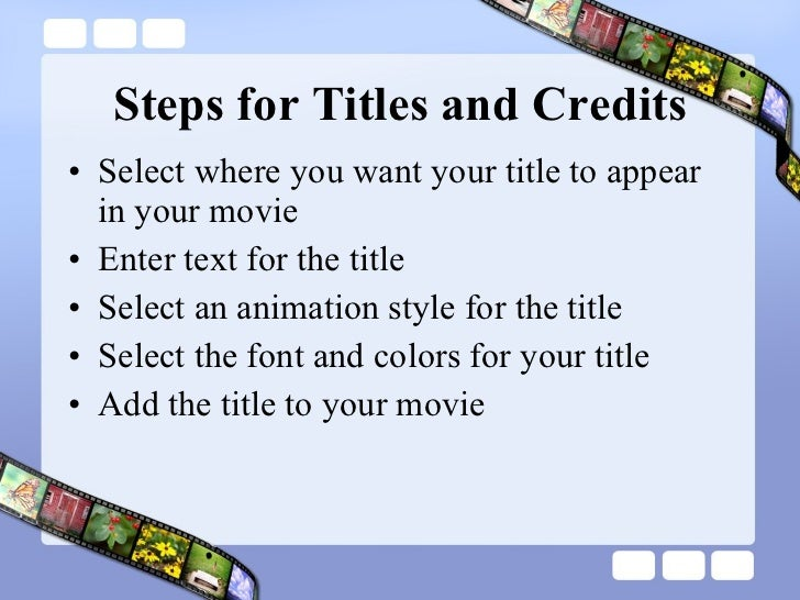 Steps for Titles and Credits <ul><li>Select where you want your title to appear in your movie </li></ul><ul><li>Enter text...