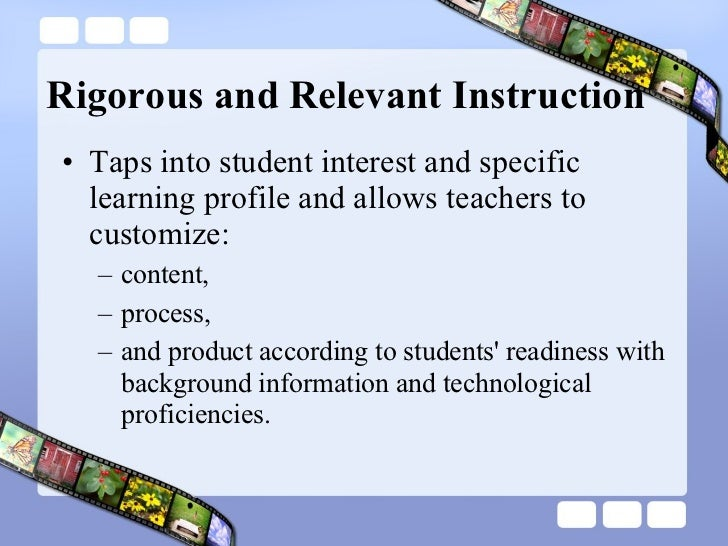 Rigorous and Relevant Instruction <ul><li>Taps into student interest and specific learning profile and allows teachers to ...