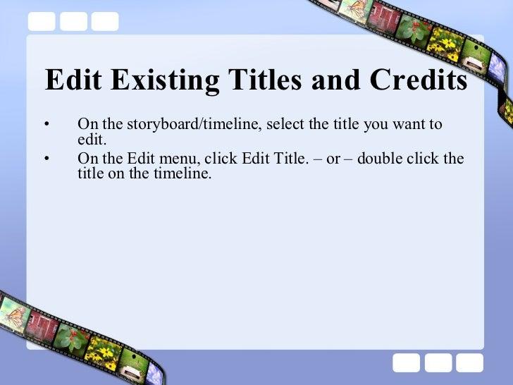 Edit Existing Titles and Credits <ul><li>On the storyboard/timeline, select the title you want to edit.  </li></ul><ul><li...