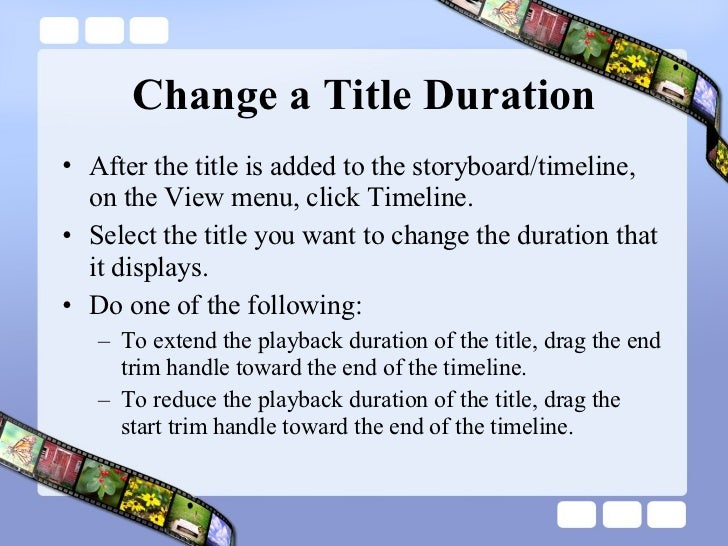 Change a Title Duration <ul><li>After the title is added to the storyboard/timeline, on the View menu, click Timeline.  </...