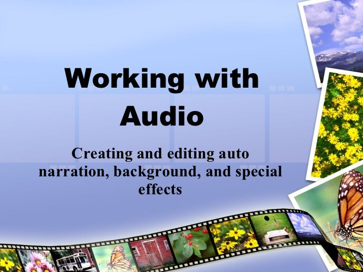 Working with Audio Creating and editing auto narration, background, and special effects