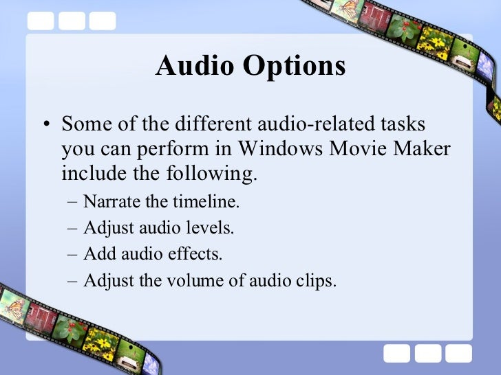 Audio Options <ul><li>Some of the different audio-related tasks you can perform in Windows Movie Maker include the followi...