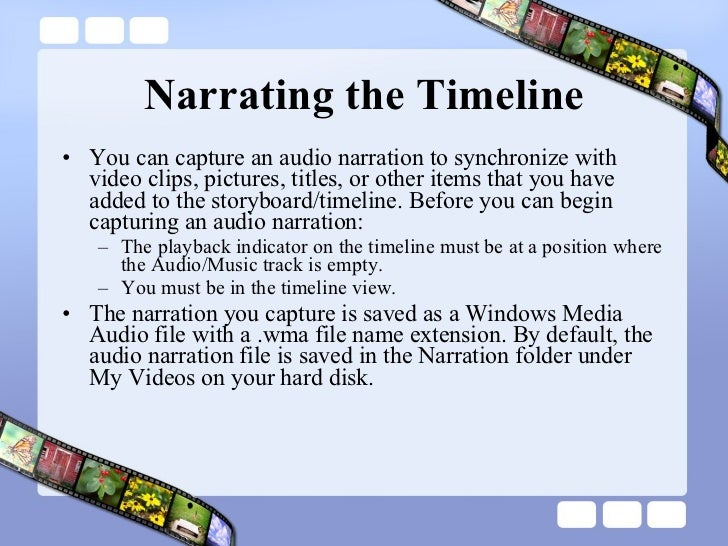 Narrating the Timeline <ul><li>You can capture an audio narration to synchronize with video clips, pictures, titles, or ot...