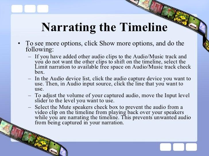 Narrating the Timeline <ul><li>To see more options, click Show more options, and do the following:  </li></ul><ul><ul><li>...