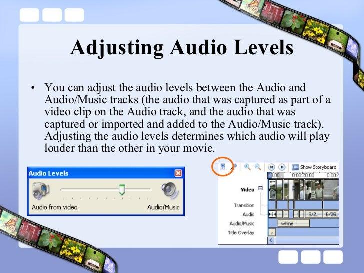 Adjusting Audio Levels <ul><li>You can adjust the audio levels between the Audio and Audio/Music tracks (the audio that wa...