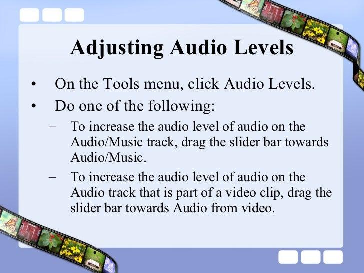 Adjusting Audio Levels <ul><li>On the Tools menu, click Audio Levels.  </li></ul><ul><li>Do one of the following:  </li></...