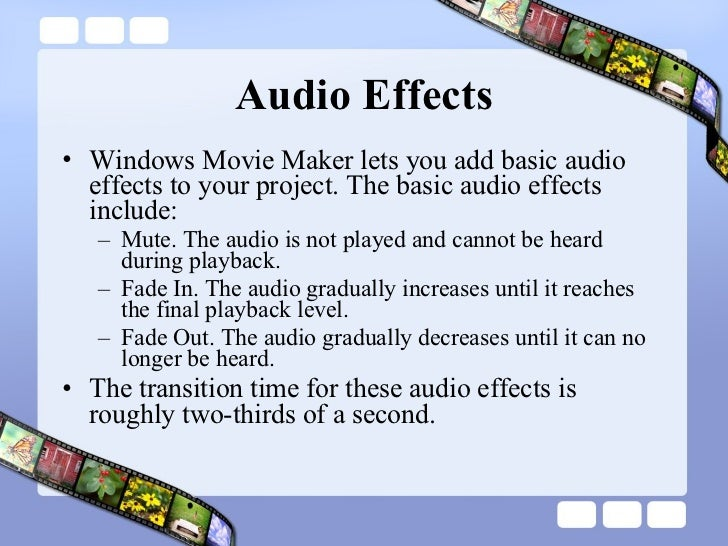 Audio Effects <ul><li>Windows Movie Maker lets you add basic audio effects to your project. The basic audio effects includ...